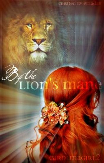 ~By the Lion's Mane~ >A Narnian Fanfiction<
