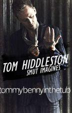 Tom Hiddleston Smut Imagines by tommybennyinthetub