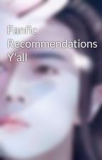 Fanfic Recommendations Y'all  by Virgolean