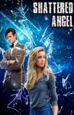 Shattered Angel [Book 2-Angel Amongst the Stars] by fanatic_squared
