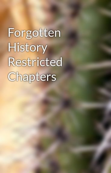 Forgotten History Restricted Chapters by Bunny20