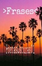 >Frases< by PoetasOscuras01