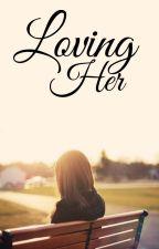 Loving Her (Lesbian Story) by 5upernatura1