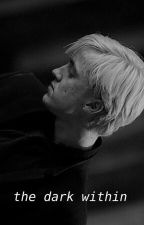 The Dark Within {Draco Malfoy} by fairiesandfeathers