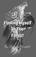Finding Myself In The Forest by CuriousThoughts