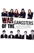 War of the Gangsters [BOYS VS. GIRLS] (S O O N) by RebelliousPrincess