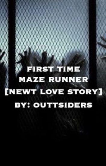 First Time Maze Runner [Newt Love Story]