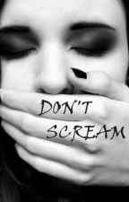 Don't Scream by Rosecitychild13