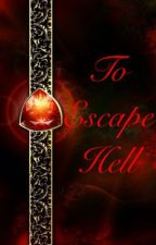 Escaping Hell by snuggly_demon