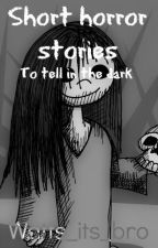 Short Horror Stories by watts_its_bro