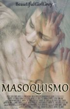 MASOQUISMO ♥ by BeautifulGirlGrey
