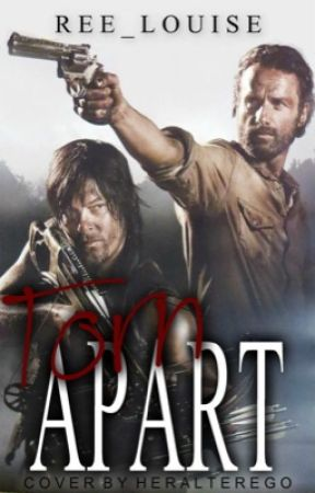 Torn Apart (A Daryl Dixon/ The Walking Dead Fanfiction) by ree_louise