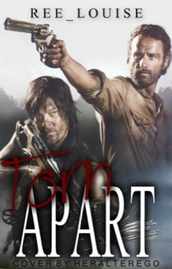 Torn Apart (A Daryl Dixon/ The Walking Dead Fanfiction)