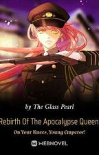 Rebirth Of The Apocalypse Queen:On Your Knees,Young Emperor! by limerence0994