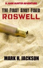 The First Shot Fired (Roswell) by mhj873