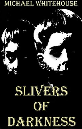 Slivers of Darkness: Horror Poems to Chill Your Soul by MichaelWhitehouse6