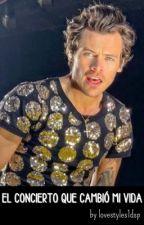 El concierto que cambió mi vida [Harry Styles y tú] (TERMINADA) by lovestyles1dsp