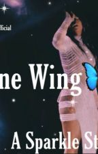 One Wing🦋 A Sparkle Story✨ by MaeroseOfficial