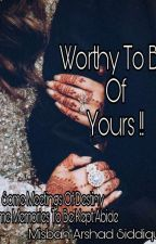 WORTHY TO BE OF YOUR'S !! by MisbahSiddiqui3