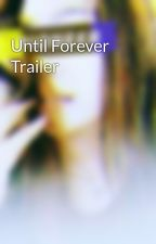 Until Forever Trailer by Aricelle