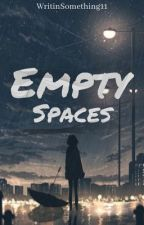 Empty Spaces by WritingSomething11