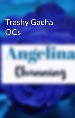 Trashy Gacha OCs by _-AngieChan-_