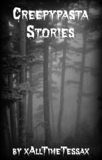 Creepypasta Stories by xAllTimeTessax