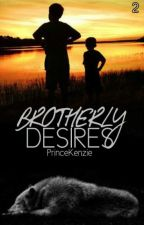 Brotherly Desires by PrinceKenzie