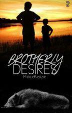 Brotherly Desires by PrinceKenzie
