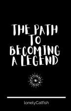 The Path to Becoming a Legend by LonelyCatfish