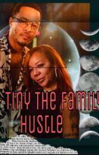 TI & Tiny The Family Hustle  by Peachesznkream