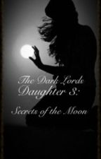 Dark Lords Daughter 3: Secret of the Moon by StephaniexEdwards