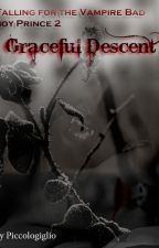 Falling For The Vampiric Bad Boy Prince Book 2 - Graceful Descent by PiccoloGiglio