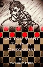 Do You Want to Play Checkers? One-shot by Empire31395