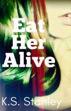 Eat Her Alive [18+] [PREVIEW]  by KS_Stanley
