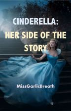 Cinderella: her side of the story by MissGarlicBreath