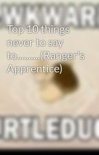 Top 10 things never to say to..........(Ranger's Apprentice) by zwerple