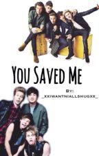 You Saved Me || 1D & 5SOS by _xxiwantniallshugxx_