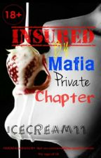 InSured By Mafia: Private Chapter #wattys2015 by IceCream11