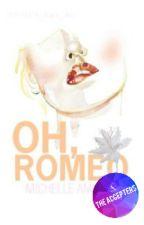 Oh, Romeo   ➸  C O M P L E T E D  by DeliciousPopsicle