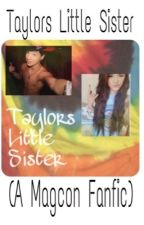Taylor's Little Sister (A Magcon Fanfic) by radhailey