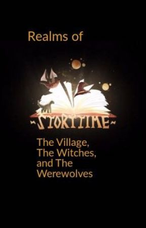 Realms of StoryTime The Village, The Witches, And The werewolves by EscapeTheNightWorld