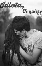 Idiota, te quiero! by kathy1606