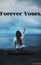 Forever Yours by MorganAlese
