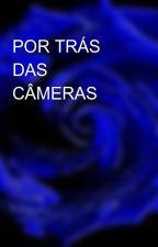 POR TRÁS DAS CÂMERAS by MissyAnne_