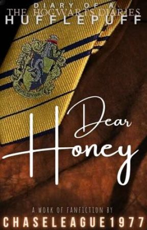 The Hogwarts Diaries - Diary of a Hufflepuff: Dear Honey by ChaseLeague1997