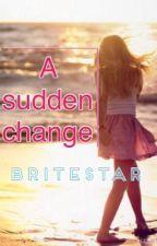 A Sudden Change by BriteStar