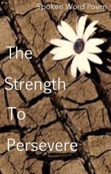The Strength To Persevere: Spoken Word by dreamangels508