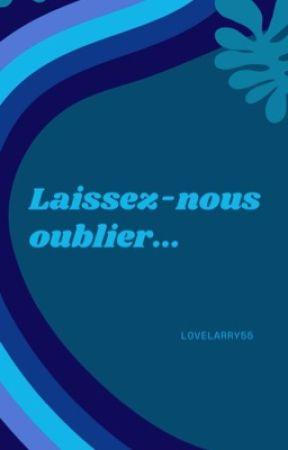 Laissez-nous oublier by lovelarry55