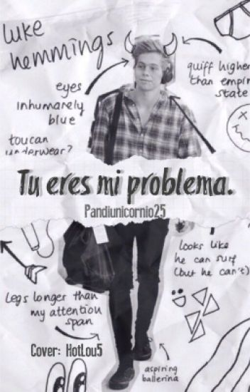 Tu eres mi problema.- Luke Hemmings